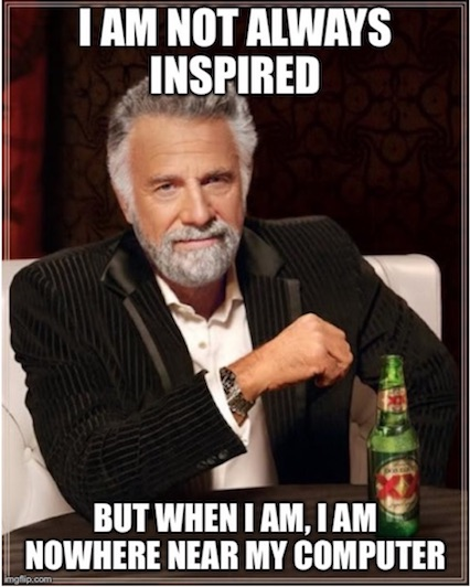 I am not always inspired