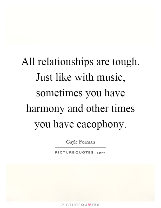 all-relationships-are-tough-just-like-with-music-sometimes-you-have-harmony-and-other-times-you-quote-1